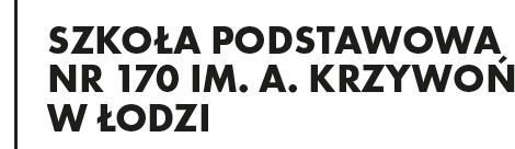 Szkoła POdstawowa nr 170 imienia Anieli Krzywoń w Łodzi